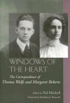 Windows of the Heart: The Correspondence of Thomas Wolfe and Margaret Roberts - Thomas Wolfe, Ted Mitchell