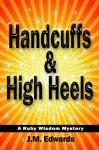 Handcuffs & High Heels: A Ruby Wisdom Mystery - J.M. Edwards