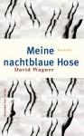 Meine Nachtblaue Hose: Roman - David Wagner