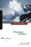 The Lord's Prayer: Praying with Power (New Community Bible Study Series) - John Ortberg, Kevin G. Harney, Sherry Harney