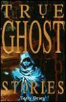 True Ghost Stories (True Stories) - Terry Deary