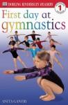 DK Readers: First Day at Gymnastics (Level 1: Beginning to Read) - Anita Ganeri