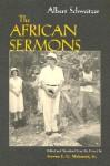 The African Sermons - Albert Schweitzer, Steven E.G. Melamed Sr.