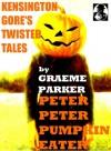 Kensington Gore's Twisted Tales - Peter Peter Pumpkin Eater - Kensington Gore, Graeme Parker, Stephanie Dagg