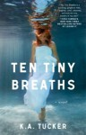 Ten Tiny Breaths - K.A. Tucker