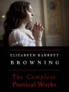 The Complete Poetical Works of Elizabeth Barrett Browning - Scholar's Choice Edition - Browning Elizabeth Barrett