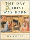 The Day Christ Was Born: The True Account of the First 24 Hours of Jesus's Life - Jim Bishop