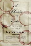 A Hedonist in the Cellar: Adventures in Wine - Jay McInerney