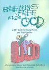 Breaking Free from OCD: A CBT Guide for Young People and Their Families - Jo Derisley, Sarah Robinson