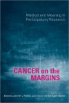 Cancer on the Margins: Method and Meaning in Participatory Research - Judy Gould, Jennifer Nelson, Sussan Keller-Olaman, Sue Keller-Olaman