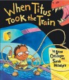 When Titus Took the Train. Written by Anne Cottringer - Cottringer, Sarah McIntyre