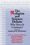 The Religion and Science Debate: Why Does It Continue? - Harold Attridge, Robert Wuthnow, Lawrence M. Krauss, Alvin Plantinga, Ronald L. Numbers, Kenneth Miller, Keith Thomson, Keith Stewart Thomson, Kenneth R. Miller