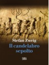Il candelabro sepolto - Stefan Zweig, Fabio Isman, Anita Rho