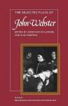 The Selected Plays of John Webster: The White Devil, the Duchess of Malfi, the Devil's Law Case - John Webster