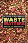 Waste Matters: New Perspectives on Food and Society. Edited by David Evans, Hugh Campbell, Anne Murcott - David Evans