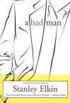 A Bad Man - Stanley Elkin, David C. Dougherty