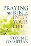 Praying the Bible into Your Life - Stormie Omartian, Tavia Gilbert
