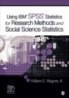 Using IBM(R) SPSS(R) Statistics for Research Methods and Social Science Statistics - William E. Wagner III