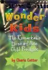 Wonder Kids: The Remarkable Lives of Nine Child Prodigies - Charis Cotter