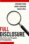 Full Disclosure: The Perils and Promise of Transparency - Archon Fung, David Weil, Mary Graham