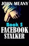 Facebook Stalker (Novella Series. Book 5) - John Meany
