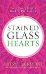 Stained Glass Hearts: Seeing Life from a Broken Perspective - Patsy Clairmont
