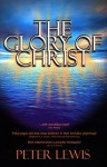 The Glory of Christ - Peter Lewis