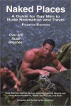 Naked Places, A Guide For Gay Men To Nude Recreation And Travel, 4th Ed - Michael Boyd