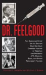 Dr. Feelgood: The Shocking Story of the Doctor Who May Have Changed History by Treating and Drugging JFK, Marilyn, Elvis, and Other Prominent Figures - Richard A. Lertzman, William J. Birnes