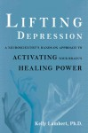 Lifting Depression: A Neuroscientist's Hands-On Approach to Activating Your Brain's Healing Power - Kelly Lambert