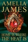 Home is Where the Heat Is - Amelia James