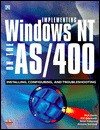 Implementing Windows NT on the AS/400: Installing Configuring and Troubleshooting - Nick Harris, Steve Fuller
