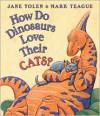 How Do Dinosaurs Love Their Cats? - Jane Yolen, Mark Teague
