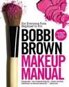 Bobbi Brown Makeup Manual: For Everyone from Beginner to Pro - Bobbi Brown