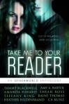 Take Me To Your Reader: An Otherworld Anthology - Amy A. Bartol, Tammy Blackwell, Amanda Havard, Heather Hildenbrand, Tiffany King, C.A. Kunz, Sarah M. Ross, Raine Thomas