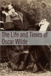 The Life and Times of Oscar Wilde - Golgotha Press