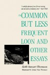 The Common but Less Frequent Loon and Other Essays - Keith Stewart Thomson, Linda Price Thomson