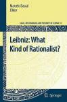 Leibniz: What Kind of Rationalist? Logic, Epistemology, and the Unity of Science, Volume 13. - Marcelo Dascal, Shahid Rahman, John Symons