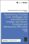 Transforming Troubled Lives: Strategies and Interventions for Children with Social, Emotional and Behavioural Difficulties - John Visser, Harry Daniels, Ted Cole