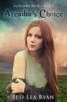 Arcadia's Choice (Arcadia Series Book 3) - Jesi Lea Ryan, Tawdra Kandle