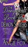 The Dangerous Book for Demon Slayers - Angie Fox