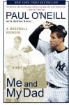 Me and My Dad: A Baseball Memoir - Paul O'Neill, Burton Rocks