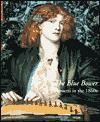 The Blue Bower: Rossetti in the 1860s - Paul Spencer-Longhurst, Dante Gabriel Rossetti
