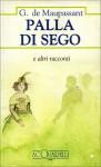 Palla di sego e altri racconti - Guy de Maupassant, Francesco Franconeri
