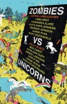 Zombies vs Unicorns - Holly Black, Justine Larbelestier, Kathleen Duey, Alaya Dawn Johnson