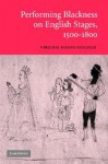 Performing Blackness on English Stages, 1500 1800 - Virginia Mason Vaughan