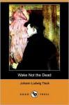 Wake Not the Dead (Dodo Press) - Johann Ludwig Tieck