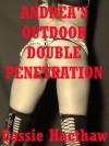 Andrea's Outdoor Double Penetration - Cassie Hacthaw