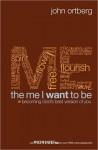 The Me I Want to Be - John Ortberg
