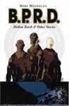 Mike Mignola's B.P.R.D.: Hollow Earth & Other Stories - Mike Mignola, Christopher Golden, Thomas E. Sniegoski